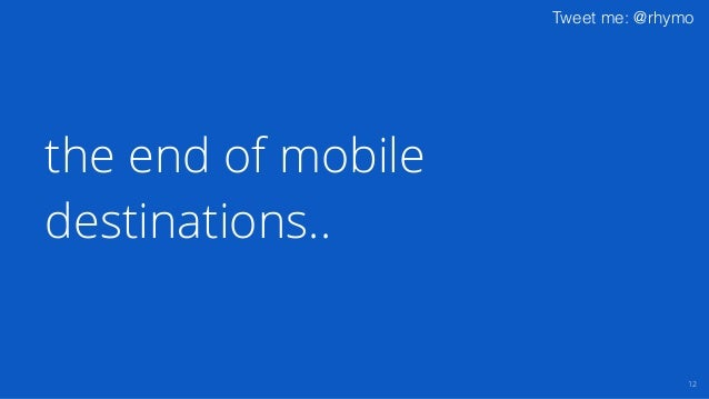 Tweet me: @rhymo 12 the end of mobile destinations..