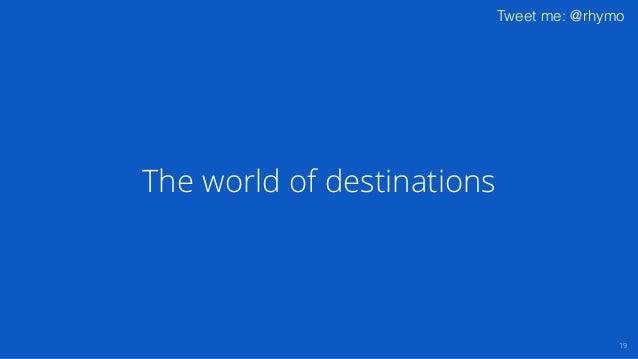 Tweet me: @rhymo The world of destinations 19