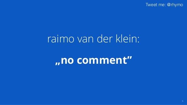 "Tweet me: @rhymo ""no comment"" 5 raimo van der klein:"