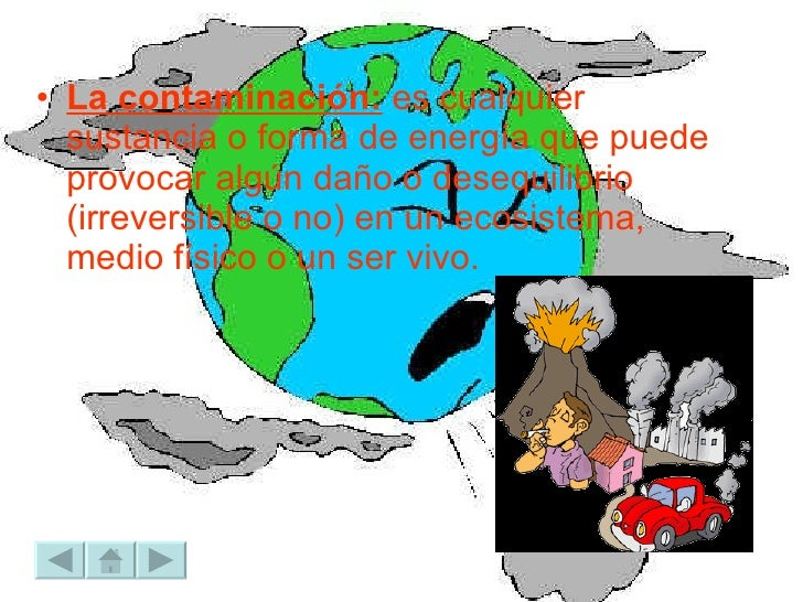 <ul><li>La contaminación:  es cualquier sustancia o forma de energía que puede provocar algún daño o desequilibrio (irreve...