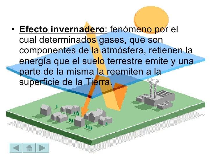 <ul><li>Efecto invernadero :  fenómeno por el cual determinados gases, que son componentes de la atmósfera, retienen la en...