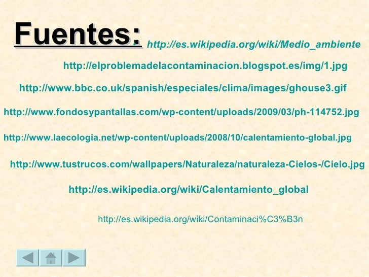 Fuentes: <ul><li>http :// es.wikipedia.org / wiki / Medio_ambiente </li></ul>http :// www.fondosypantallas.com / wp - cont...