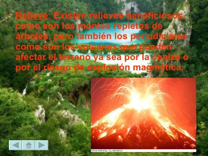<ul><li>Relieve : Existen relieves beneficiosos, como son los montes repletos de árboles, pero también los perjudiciales c...