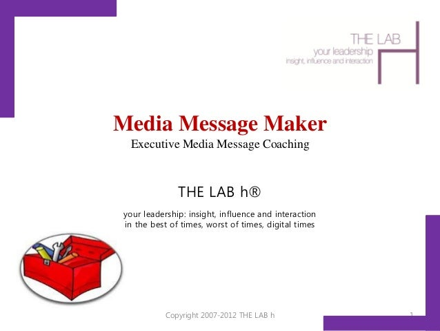 Media Message Maker Executive Media Message Coaching              THE LAB h®your leadership: insight, influence and intera...