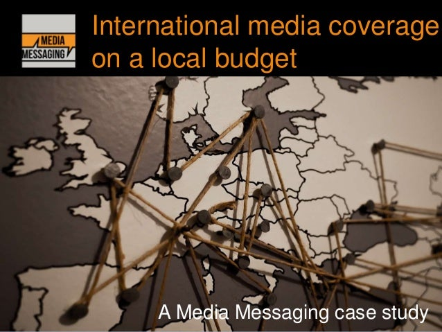 International media coverage on a local budget A Media Messaging case study