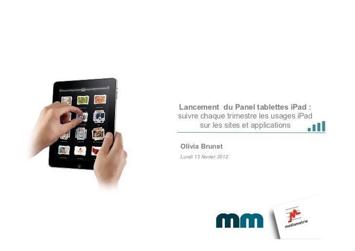 Lancement du Panel tablettes iPad :suivre chaque trimestre les usages iPad       sur les sites et applicationsOlivia Brune...