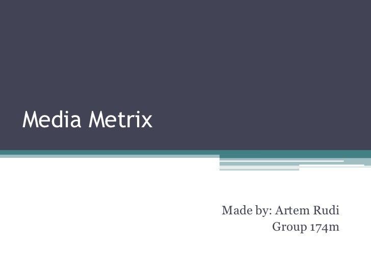 Media Metrix<br />Made by: Artem Rudi<br />Group 174m<br />