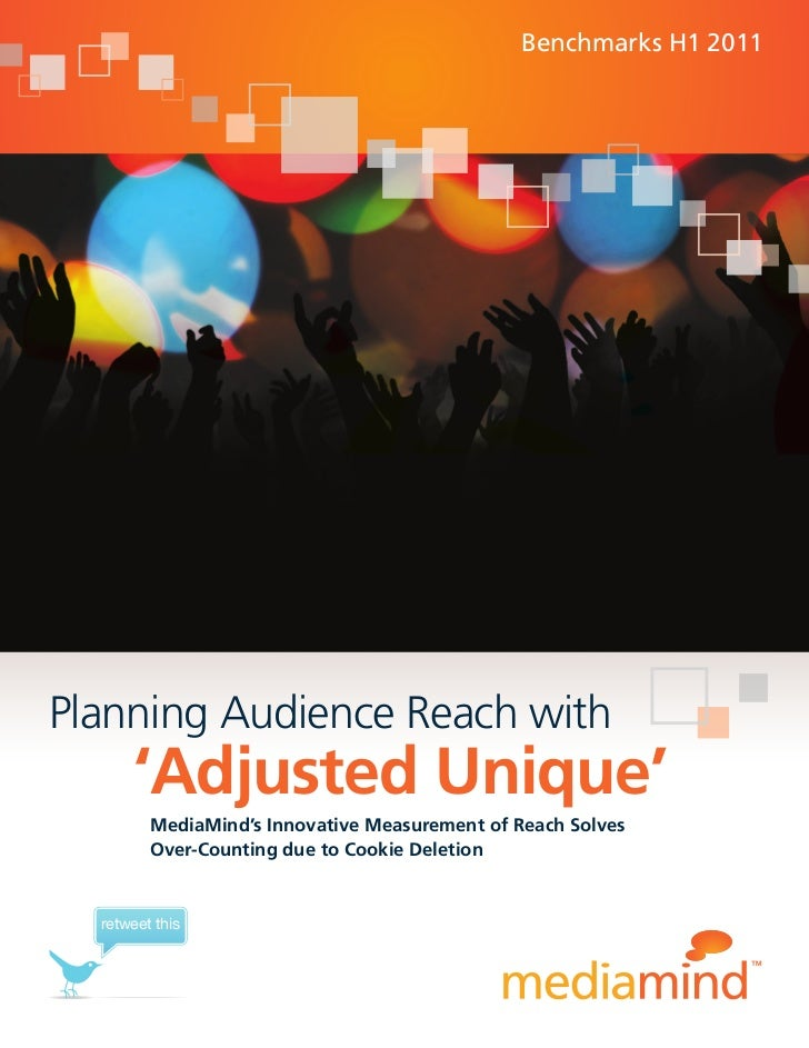 Benchmarks H1 2011Planning Audience Reach with      'Adjusted Unique'         MediaMind's Innovative Measurement of Reach ...