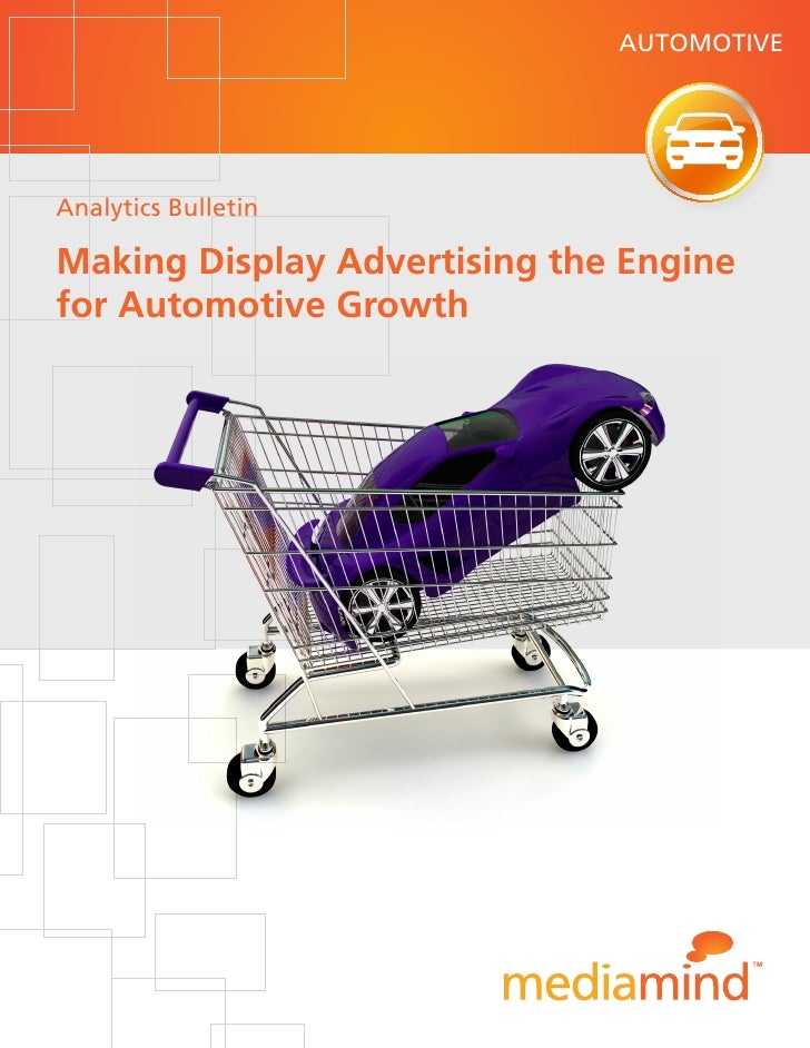 AUTOMOTIVE     Analytics Bulletin  Making Display Advertising the Engine for Automotive Growth