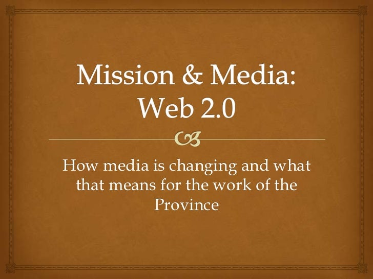 Mission & Media: Web 2.0<br />How media is changing and what that means for the work of the Province<br />