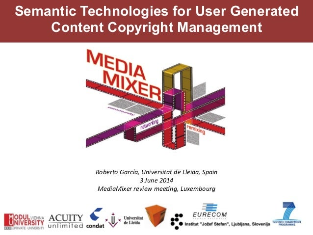 """Semantic Technologies for User Generated Content Copyright Management !""""#$%&""""'()%*+),'-./0$%1/&)&'2$'34$/2),'56)/.' 7'89.$..."""