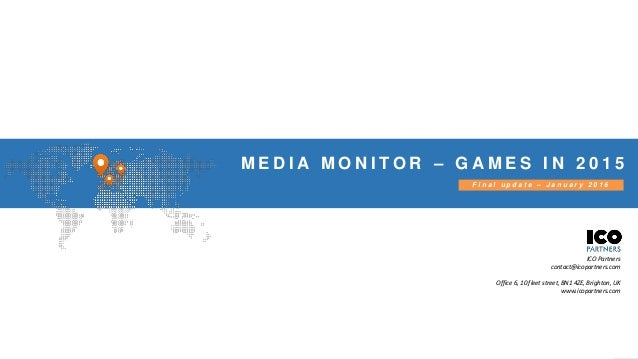 1Online Games Consulting & Services M E D I A M O N I T O R – G A M E S I N 2 0 1 5 ICO Partners contact@icopartners.com O...