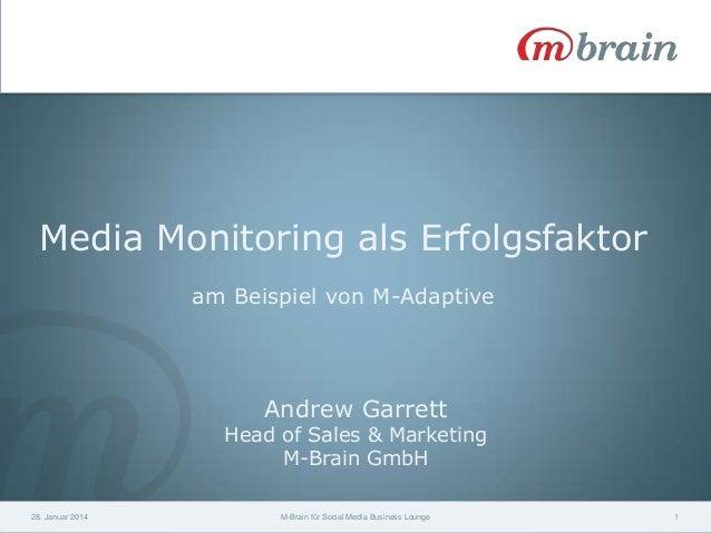 Media Monitoring als Erfolgsfaktor am Beispiel von M-Adaptive  Andrew Garrett  Head of Sales & Marketing M-Brain GmbH 28. ...