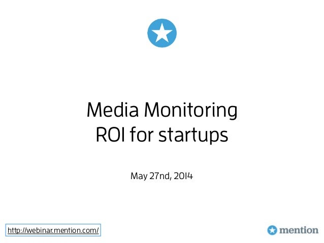 http://webinar.mention.com/ Media Monitoring ROI for startups May 27nd, 2014