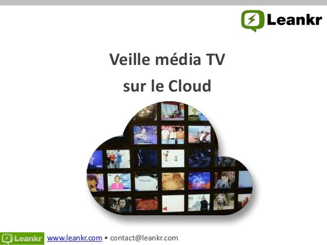 Veille média TV                 sur le Cloud          « Let's become the          #1 Web site used by           people wat...