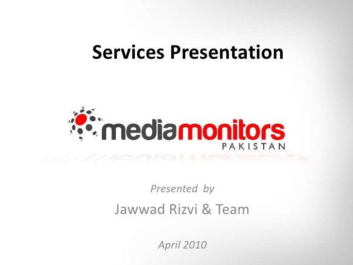 Services Presentation<br />Presented  by<br />JawwadRizvi & Team<br />April 2010<br />