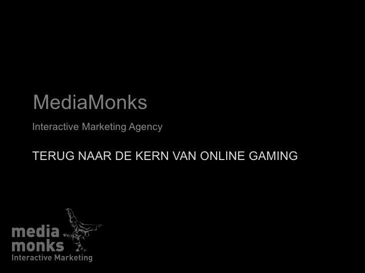 MediaMonks Interactive Marketing Agency TERUG NAAR DE KERN VAN ONLINE GAMING