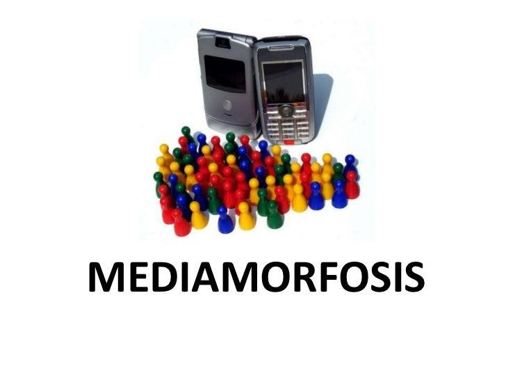 MEDIAMORFOSIS<br />