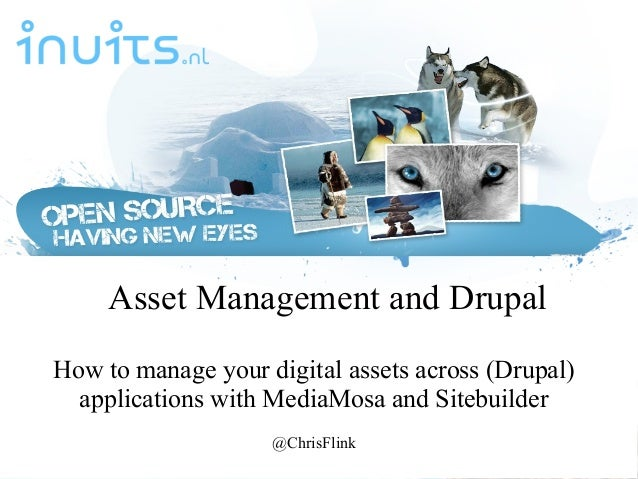 Asset Management and Drupal How to manage your digital assets across (Drupal) applications with MediaMosa and Sitebuilder ...