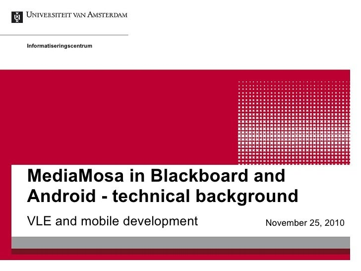MediaMosa in Blackboard and Android - technical background VLE and mobile development Informatiseringscentrum November 25,...