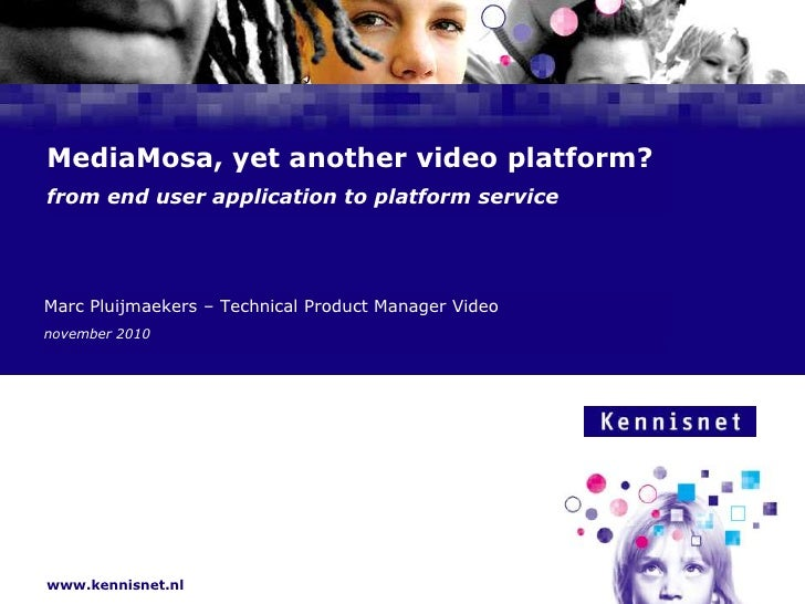 MediaMosa, yet another video platform?from end user application to platform service<br />Marc Pluijmaekers – Technical Pro...