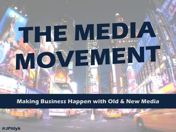 Making Business Happen with Old & New Media@JPitlyk