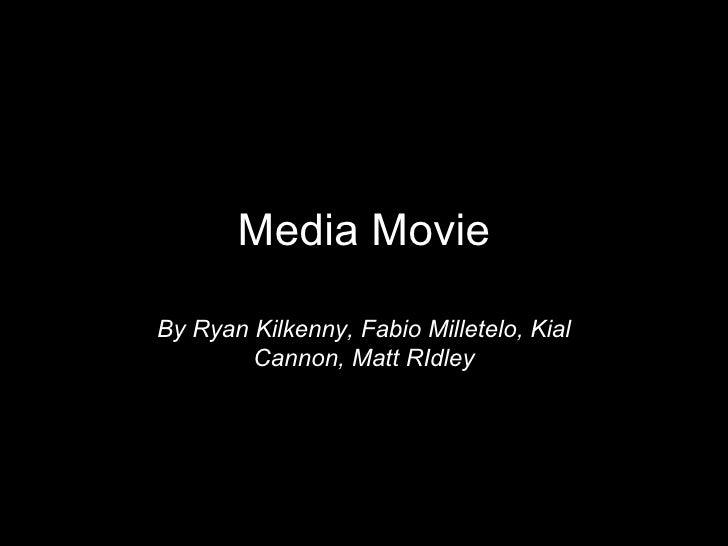 Media Movie By Ryan Kilkenny, Fabio Milletelo, Kial Cannon, Matt RIdley
