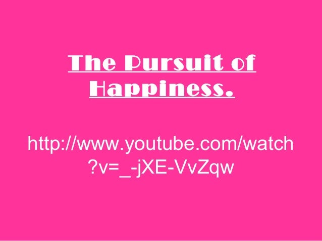 http://www.youtube.com/watch ?v=_-jXE-VvZqw The Pursuit of Happiness.