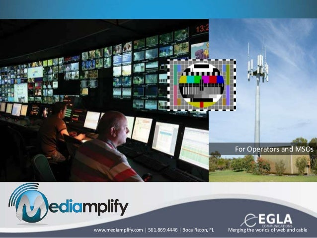 For Operators and MSOs Merging the worlds of web and cablewww.mediamplify.com   561.869.4446   Boca Raton, FL