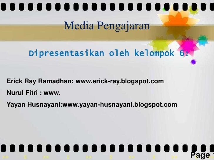 Media Pengajaran<br />Dipresentasikanolehkelompok6:<br />Erick Ray Ramadhan: www.erick-ray.blogspot.com<br />NurulFitri : ...