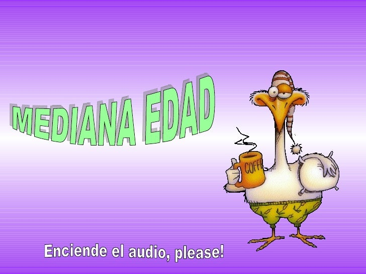 MEDIANA EDAD Enciende el audio, please!