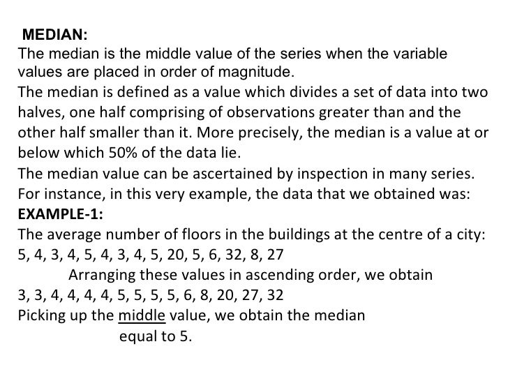 MEDIAN:The median is the middle value of the series when the variablevalues are placed in order of magnitude.The median is...