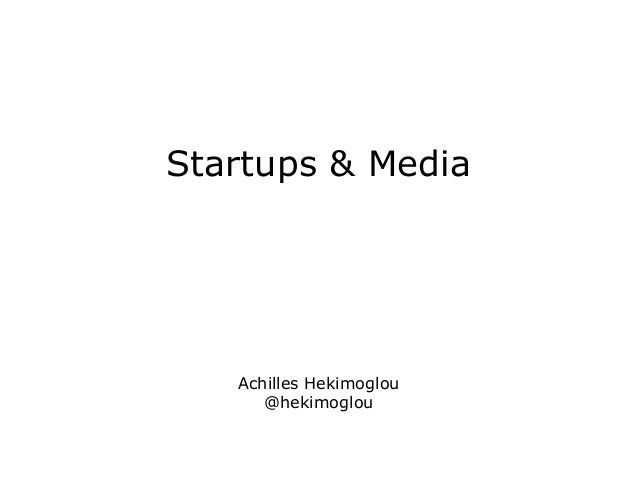Startups & Media  Achilles Hekimoglou @hekimoglou