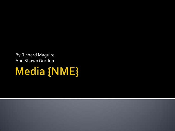 Media {NME}<br />By Richard Maguire<br />And Shawn Gordon<br />