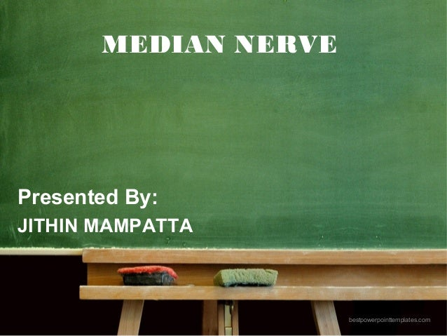 bestpowerpointtemplates.com MEDIAN NERVE Presented By: JITHIN MAMPATTA