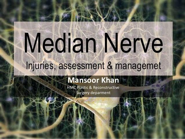 Median NerveInjuries, assessment & managemet         Mansoor Khan         HMC Plastic & Reconstructive            Surgery ...