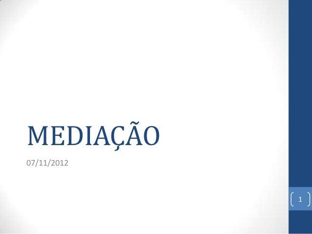 MEDIAÇÃO07/11/2012             1