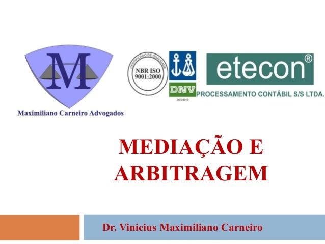 MEDIAÇÃO E ARBITRAGEM Dr. Vinicius Maximiliano Carneiro