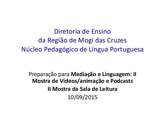 Diretoria de Ensino da Região de Mogi das Cruzes Núcleo Pedagógico de Língua Portuguesa Preparação para Mediação e Linguag...