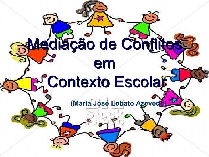 Mediação de Conflitos em  Contexto Escolar   (Maria José Lobato Azevedo)