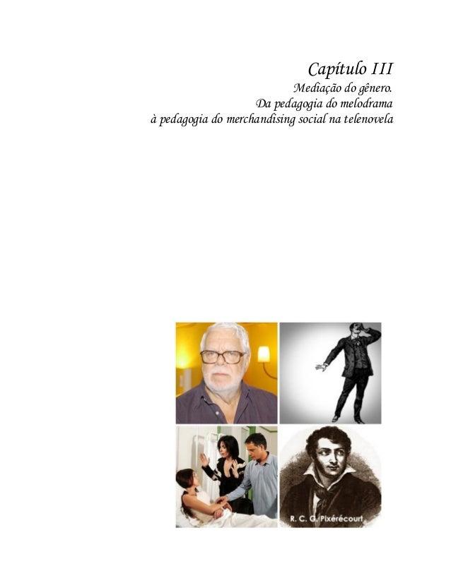 Capítulo III Mediação do gênero. Da pedagogia do melodrama à pedagogia do merchandising social na telenovela