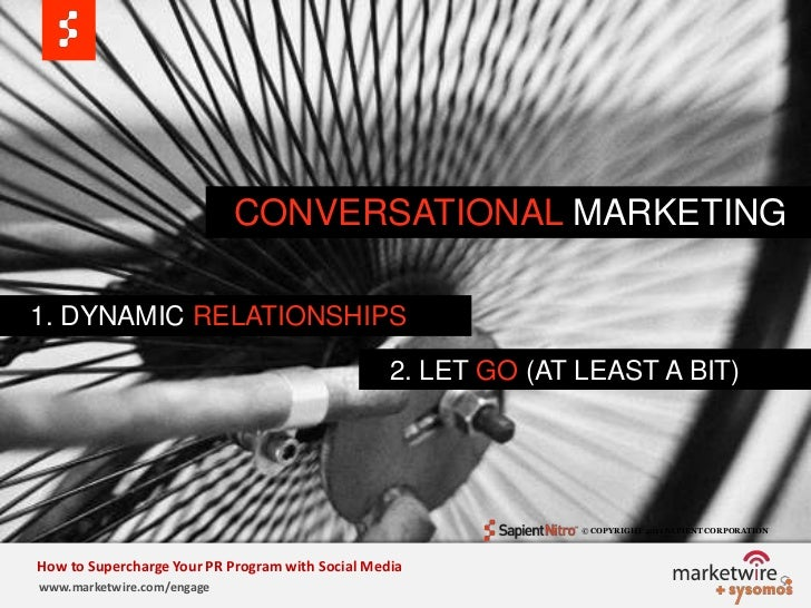 CONVERSATIONAL MARKETING<br />   1. DYNAMIC RELATIONSHIPS<br />   2. LET GO (AT LEAST A BIT)<br />© COPYRIGHT 2011 SAPIE...