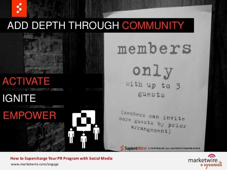 ADD DEPTH THROUGH COMMUNITY<br />ACTIVATE<br />IGNITE<br />EMPOWER<br />© COPYRIGHT 2011 SAPIENT CORPORATION   <br />How...