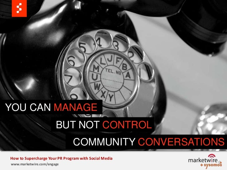 YOU CAN MANAGE<br />BUT NOT CONTROL<br />COMMUNITY CONVERSATIONS<br />How to Supercharge Your PR Program with Social Medi...