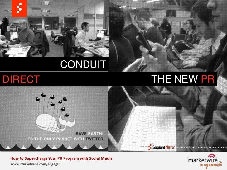 CONDUIT<br />THE NEW PR<br />DIRECT<br />© COPYRIGHT 2011 SAPIENT CORPORATION   <br />How to Supercharge Your PR Program w...