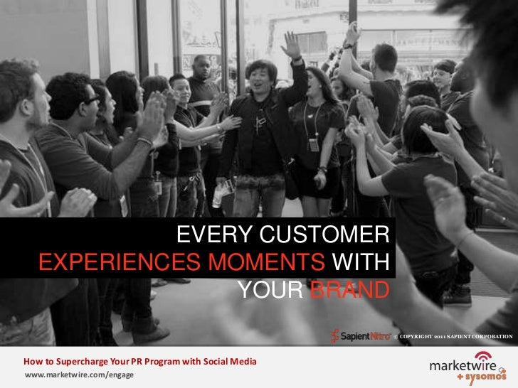 EVERY CUSTOMER EXPERIENCES MOMENTS WITH YOUR BRAND<br />© COPYRIGHT 2011 SAPIENT CORPORATION   <br />How to Supercharge Yo...
