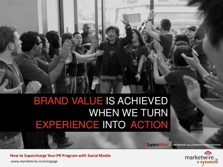 BRAND VALUE IS ACHIEVED WHEN WE TURN EXPERIENCE INTO  ACTION<br />© COPYRIGHT 2011 SAPIENT CORPORATION   <br />How to Supe...