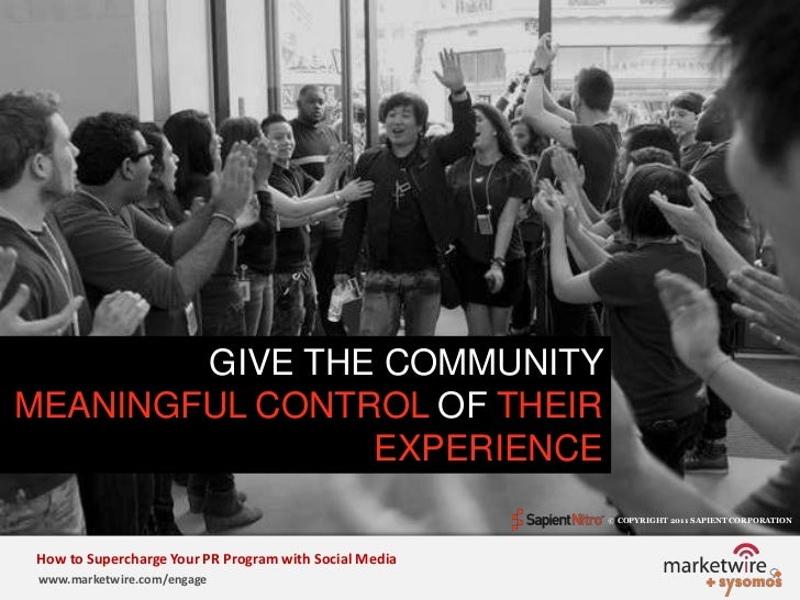 GIVE THE COMMUNITY MEANINGFUL CONTROL OF THEIR EXPERIENCE<br />© COPYRIGHT 2011 SAPIENT CORPORATION   <br />How to Superch...