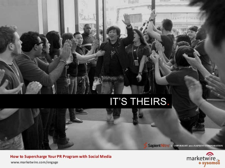 IT'S THEIRS.<br />© COPYRIGHT 2011 SAPIENT CORPORATION   <br />How to Supercharge Your PR Program with Social Media<br />w...