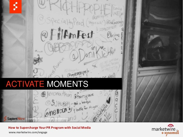 ACTIVATE MOMENTS<br />© COPYRIGHT 2011 SAPIENT CORPORATION   <br />How to Supercharge Your PR Program with Social Media<...